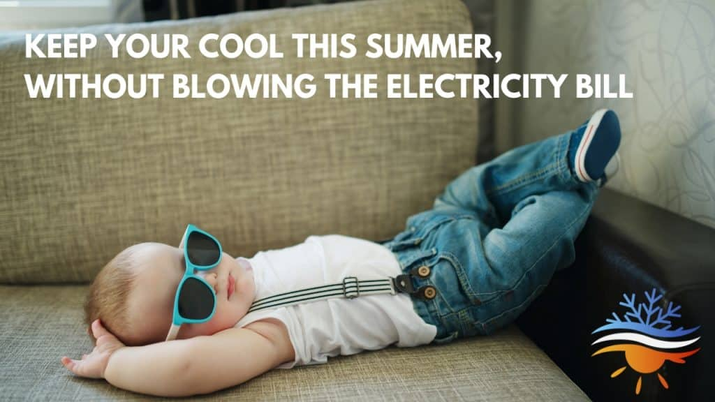 KEEP YOUR COOL THIS SUMMER, WITHOUT BLOWING THE ELECTRICITY BILL